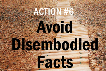 Avoid Disembodied Facts