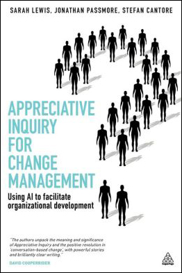 Appreciative Inquiry for Change Management: Using AI to Facilitate Organizational Development by Sarah Lewis, Jonathan Passmore, Stefan Cantore (Kogan Page)